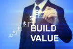You Have To Build Value